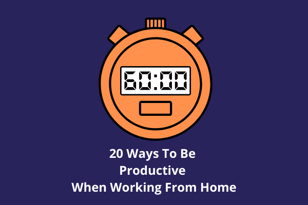 20 Ways To Be Productive When Working From Home