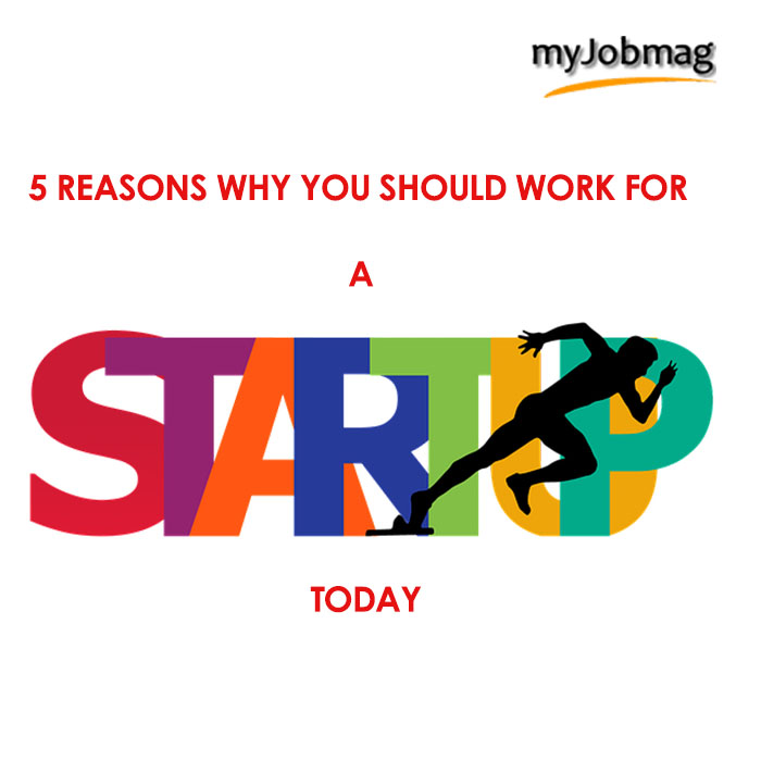 5 Reasons why you should Work for a Start-UP
