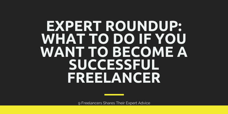 9 Freelance Expert Roundup - Freelancing Tips for Begineers