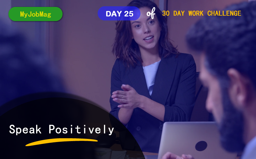 MyJobMag 30 Day Work Challenge: Day 25 - Speak Positively