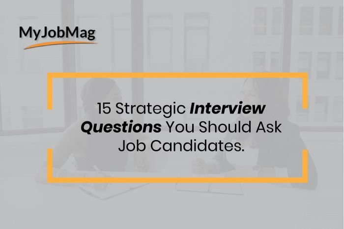 15 Strategic Questions to Ask Job Candidates during an Interview