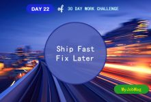 MyJobMag 30 Day Work Challenge: Day 22 - Ship fast, Fix later