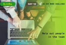 MyJobMag 30 Day Work Challenge: Day 18 - Help out people in the team