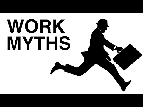 Work Myths (8 Lies you've Been Told about Work)
